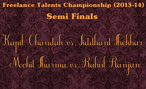 Freelance Talents Championship 2013-14 : Semi Finals Schedule & Rules