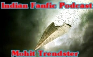 Indian Fanfiction Podcast - Mohit Trendster